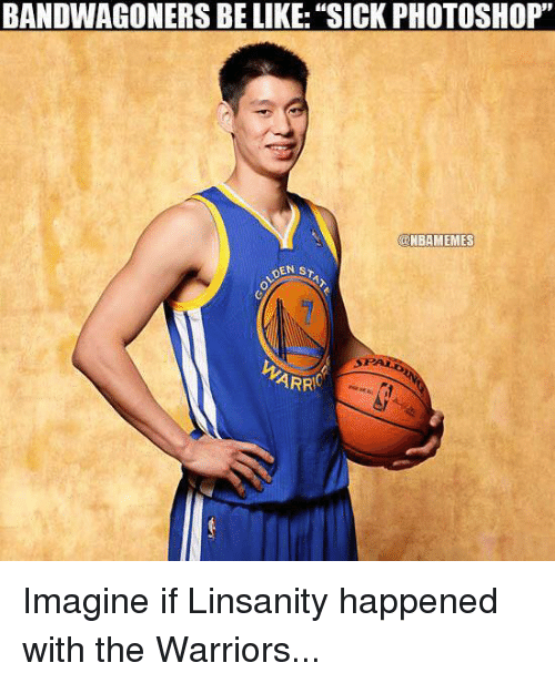 "the warrior: BANDWAGONERS BE LIKE: ""SICK PHOTOSHOP""  NBAMEMES  DEN ST  ST ALRS  ARRC Imagine if Linsanity happened with the Warriors..."