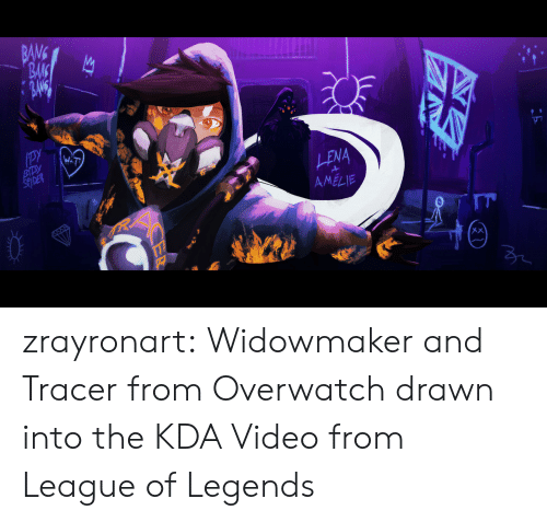 league of: BANG  BAK  LENA  AMELIE  2 zrayronart:  Widowmaker and Tracer from Overwatch drawn into the KDA Video from League of Legends