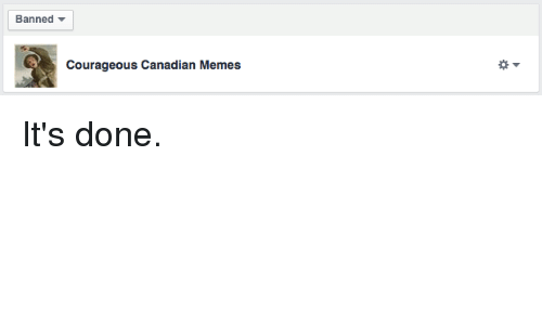 Canadian Meme: Banned  Courageous Canadian Memes It's done.