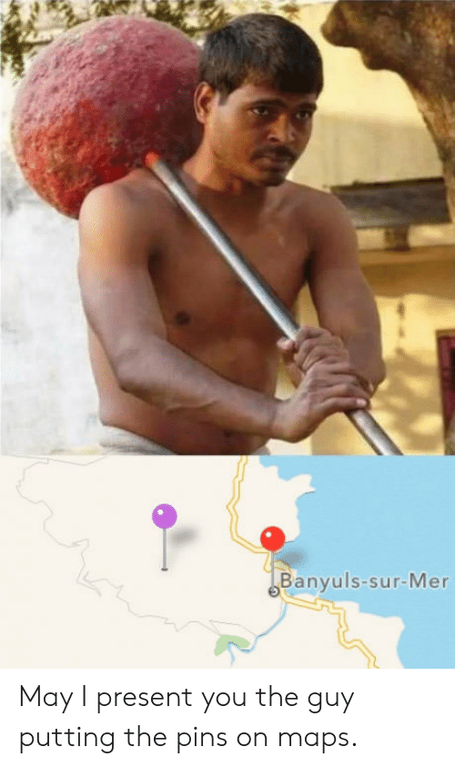 Mers: Banyuls-sur-Mer May I present you the guy putting the pins on maps.