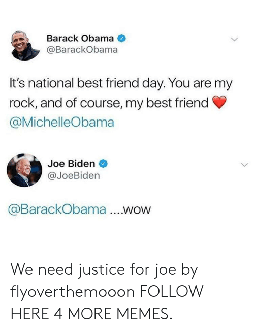 best friend day: Barack Obama  @BarackObama  It's national best friend day. You are my  rock, and of course, my best friend  @MichelleObama  Joe Biden  @JoeBiden  @BarackObama .WOW We need justice for joe by flyoverthemooon FOLLOW HERE 4 MORE MEMES.