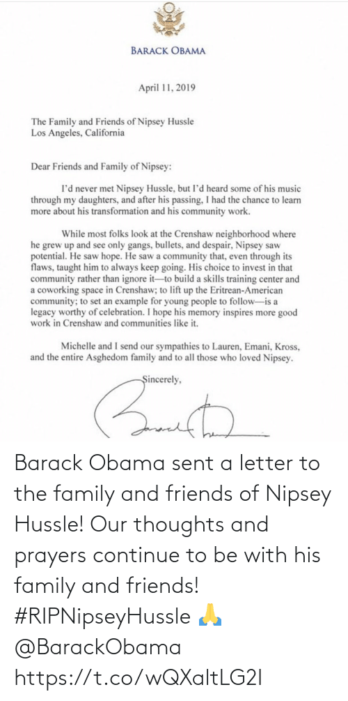 the family: Barack Obama sent a letter to the family and friends of Nipsey Hussle! Our thoughts and prayers continue to be with his family and friends! #RIPNipseyHussle 🙏 @BarackObama https://t.co/wQXaltLG2I