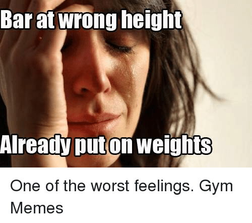gym memes: Barat wrong height  Already Auton weigh One of the worst feelings.