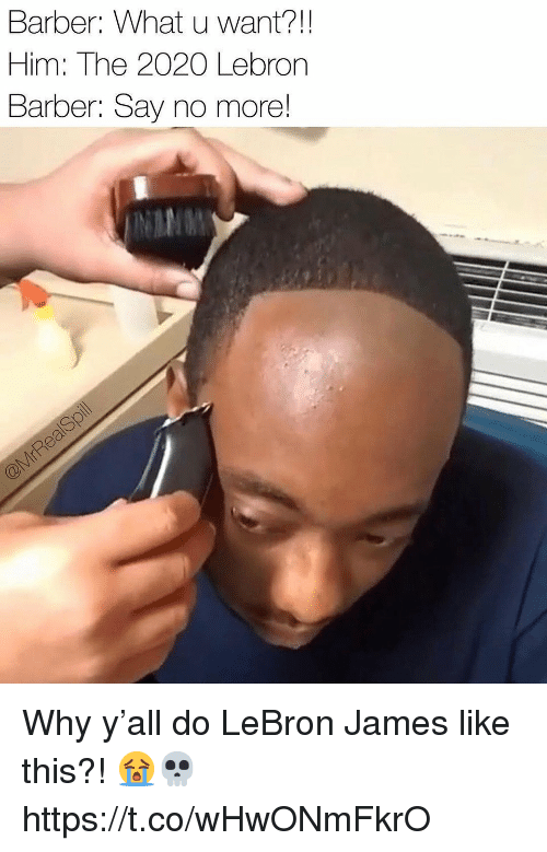 Barber Say No More: Barber: What u want?!!  Him: The 2020 Lebron  Barber: Say no more! Why y'all do LeBron James like this?! 😭💀 https://t.co/wHwONmFkrO