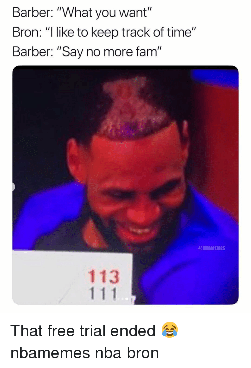 "Barber Say No More: Barber: ""What you want""  Bron: ""ike to keep track of time""  Barber: ""Say no more fam""  @NBAMEMES  113 That free trial ended 😂 nbamemes nba bron"
