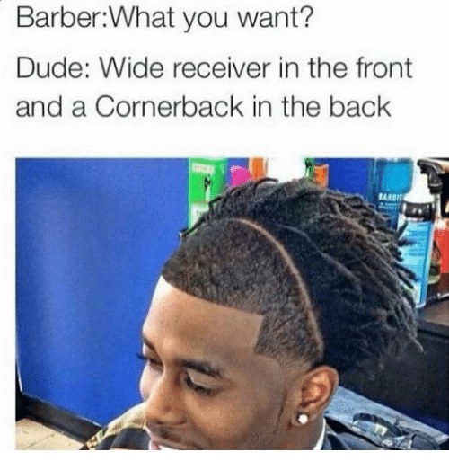 Barber What You Want: Barber:What you want?  Dude: Wide receiver in the front  and a Cornerback in the back  EA BI