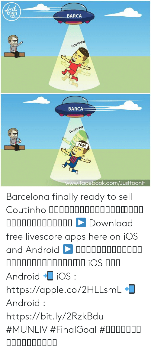 Barcelona: BARCA  ho  BARCA  facebook.com/Justtoonit Barcelona finally ready to sell Coutinho บาซ่าเตรียมขายคูตี้ ไปไว และอาจกลับมาไว  ▶ Download free livescore apps here on iOS and Android ▶ ดาวน์โหลดแอพผลบอลฟรีได้แล้ววันนี้ ทั้ง iOS และ Android 📲 iOS : https://apple.co/2HLLsmL 📲 Android : https://bit.ly/2RzkBdu #MUNLIV #FinalGoal #ผลบอลสดครบทุกแมตช์