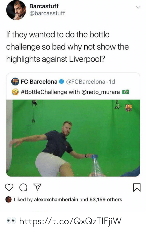 Barcelona: Barcastuff  @barcasstuff  If they wanted to do the bottle  challenge so bad why not show the  highlights against Liverpool?  FC Barcelona  @FCBarcelona 1d  #BottleChallenge with @neto _murara  Liked by alexoxchamberlain and 53,159 others 👀 https://t.co/QxQzTIFjiW