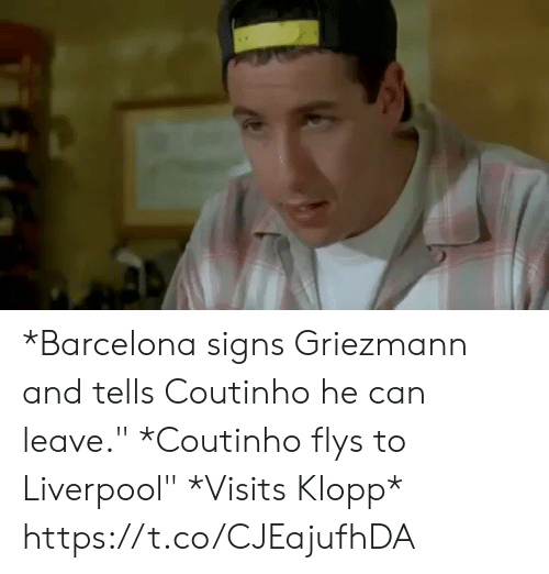 "coutinho: *Barcelona signs Griezmann and tells Coutinho he can leave.""  *Coutinho flys to Liverpool""  *Visits Klopp*  https://t.co/CJEajufhDA"