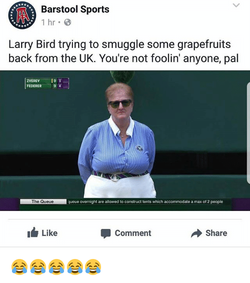 Barstool Sports: Barstol Sports  Barstool Sports  Larry Bird trying to smuggle some grapefruits  back from the UK. You're not foolin' anyone, pal  ZVEREV o  FEDERER  0 4  The Queue  queue overnight are allowed to construct tents which accommodate a max of 2 people  ILike  Comment  Share 😂😂😂😂😂