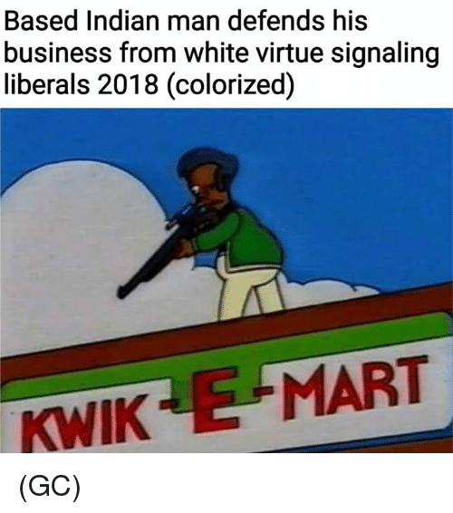 Memes, Business, and White: Based Indian man defends his  business from white virtue signaling  liberals 2018 (colorized)  KWIK E MART (GC)