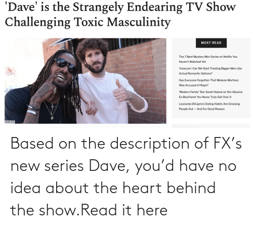 Description: Based on the description of FX's new series Dave, you'd have no idea about the heart behind the show.Read it here
