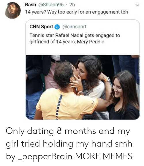 cnn.com, Dank, and Dating: Bash @Shioon96-2h  14 years? Way too early for an engagement tbh  CNN Sport@cnnsport  Tennis star Rafael Nadal gets engaged to  girlfriend of 14 years, Mery Perello Only dating 8 months and my girl tried holding my hand smh by _pepperBrain MORE MEMES