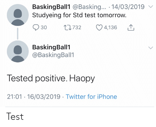 Iphone, Twitter, and Test: BaskingBall1 @Basking... 14/03/2019  Studyeing for Std test tomorrow.  t1732  30  4,136  BaskingBall1  @BaskingBall1  Tested positive. Haopy  21:01 16/03/2019 Twitter for iPhone Test