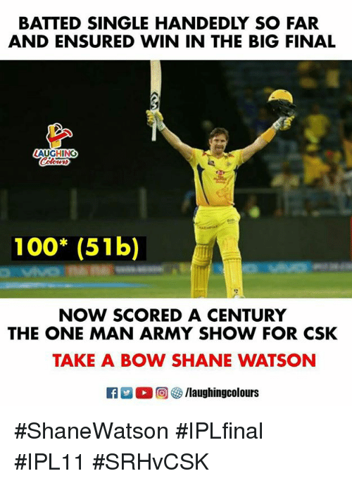 Anaconda, Army, and Shane: BATTED SINGLE HANDEDLY SO FAR  AND ENSURED WIN IN THE BIG FINAL  ot4t  100* (51b)  NOW SCORED A CENTURY  THE ONE MAN ARMY SHOW FOR CSK  TAKE A BOW SHANE WATSON #ShaneWatson #IPLfinal  #IPL11 #SRHvCSK