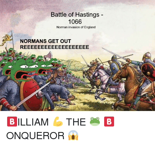 normans: Battle of Hastings -  1066  Norman invasion of England  NORMANS GET OUT <p>🅱ILLIAM 💪 THE 🐸 🅱ONQUEROR 😱</p>