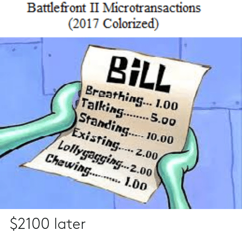 Microtransactions: Battlefront II Microtransactions  (2017 Colorized)  BİLL  Breathing. 1.00  Talking. S.00  Standin  ing.. 10.00  xisting.... 2.00  Loll,  Chewin  lag.  2.00  L0o $2100 later