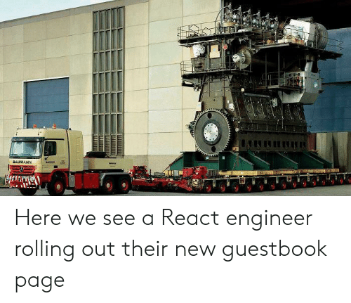 Page, Engineer, and New: BAUMANN Here we see a React engineer rolling out their new guestbook page