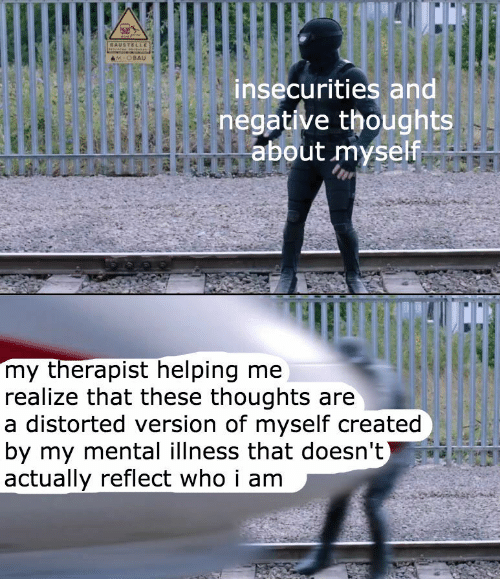 helping: BAUSTELLE  M-OBAU  insecurities and  negative thoughts  about myself  my therapist helping me  realize that these thoughts are  a distorted version of myself created  by my mental illness that doesn't)  actually reflect who i am