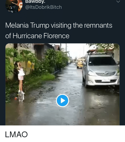 Lmao, Melania Trump, and Memes: Bawbby.  @ltsDobrikBitch  Melania Trump visiting the remnants  of Hurricane Florence LMAO