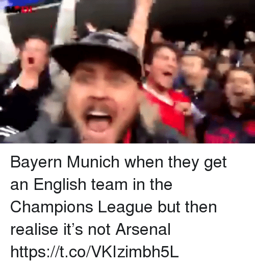 munich: Bayern Munich when they get an English team in the Champions League but then realise it's not Arsenal  https://t.co/VKIzimbh5L