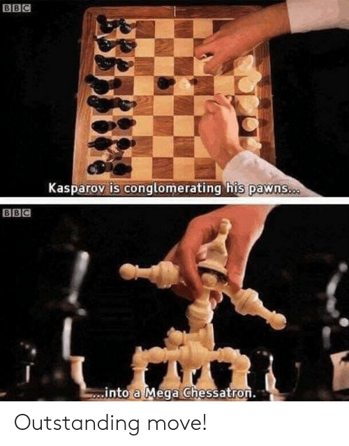Mega, Bbc, and Move: BBC  Kasparov is conglomerating his pawns.  BBC  into a Mega Chessatron.  3333 Outstanding move!