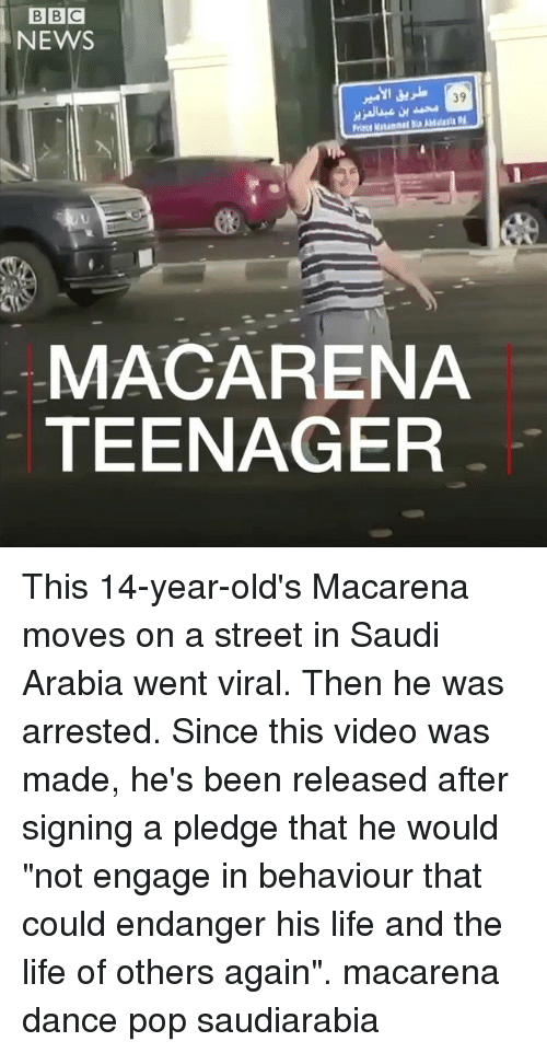 """MêMes: BBC  NEWS  39  AMasta  Prince Maam  MACARENA  TEENAGER This 14-year-old's Macarena moves on a street in Saudi Arabia went viral. Then he was arrested. Since this video was made, he's been released after signing a pledge that he would """"not engage in behaviour that could endanger his life and the life of others again"""". macarena dance pop saudiarabia"""
