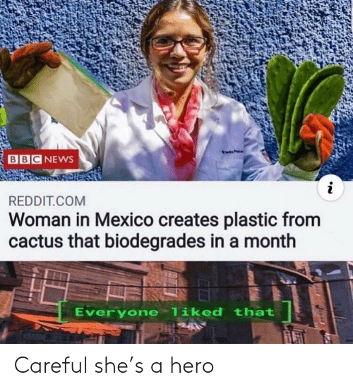 Bbc News: BBC NEWS  i  REDDIT.COM  Woman in Mexico creates plastic from  cactus that biodegrades in a month  Everyone liked that Careful she's a hero