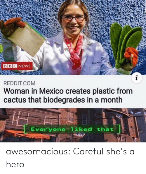 Bbc News: BBC NEWS  i  REDDIT.COM  Woman in Mexico creates plastic from  cactus that biodegrades in a month  Everyone liked that awesomacious:  Careful she's a hero