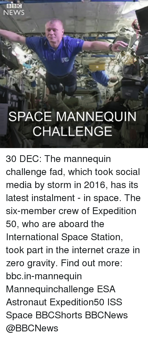 The Mannequin: BBC  NEWS  SPACE MANNEQUIN  CHALLENGE 30 DEC: The mannequin challenge fad, which took social media by storm in 2016, has its latest instalment - in space. The six-member crew of Expedition 50, who are aboard the International Space Station, took part in the internet craze in zero gravity. Find out more: bbc.in-mannequin Mannequinchallenge ESA Astronaut Expedition50 ISS Space BBCShorts BBCNews @BBCNews