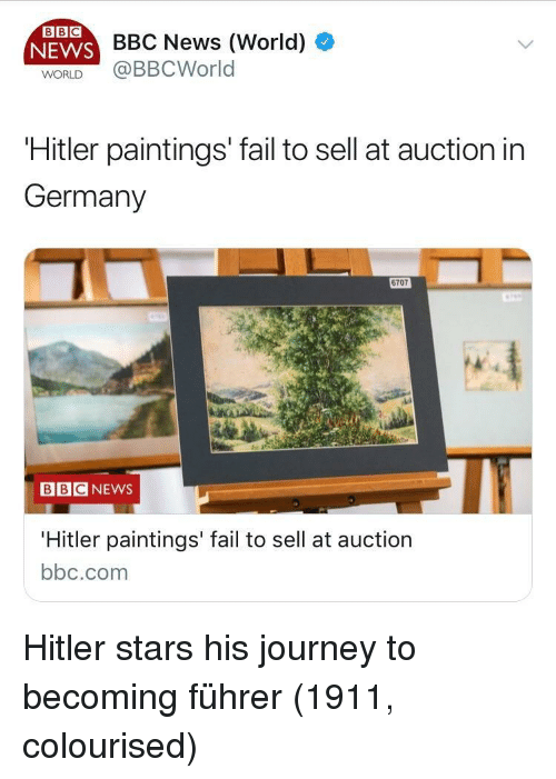 Fail, Journey, and News: BBC  NEWS  WORLD  BBC News (World)  @BBCWorld  Hitler paintings' fail to sell at auction in  Germany  6707  BBCNEWS  Hitler paintings' fail to sell at auction  bbc.com Hitler stars his journey to becoming führer (1911, colourised)