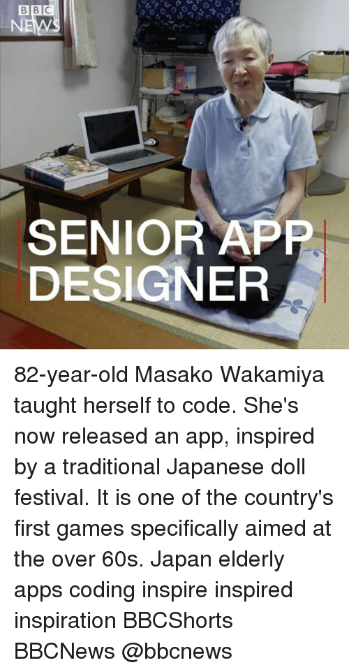 Senioritis: BBC  SENIOR APP  DESIGNER 82-year-old Masako Wakamiya taught herself to code. She's now released an app, inspired by a traditional Japanese doll festival. It is one of the country's first games specifically aimed at the over 60s. Japan elderly apps coding inspire inspired inspiration BBCShorts BBCNews @bbcnews