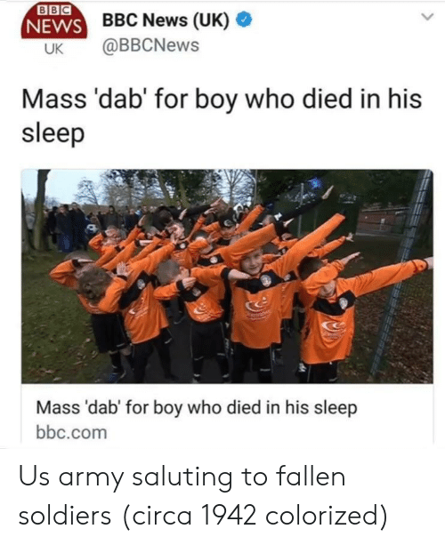 Saluting: BBC  WS BBC News (UK)  UK @BBCNews  Mass 'dab' for boy who died in his  sleep  Mass 'dab' for boy who died in his sleep  bbc.com Us army saluting to fallen soldiers (circa 1942 colorized)