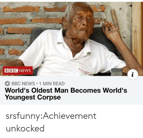 Bbc News: BBCNEWS  BBC NEWS 1 MIN READ  World's Oldest Man Becomes World's  Youngest Corpse srsfunny:Achievement unkocked