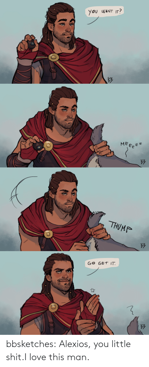 this man: bbsketches:  Alexios, you little shit.I love this man.