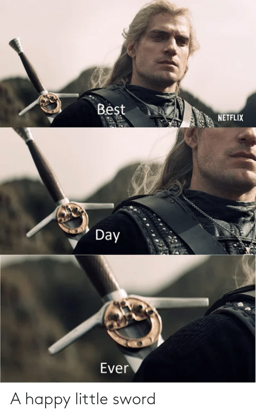 Netflix: Beşt  NETFLIX  Day  Ever A happy little sword