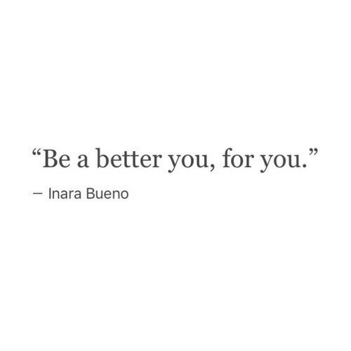 """bueno: """"Be a better you, for you.""""  Inara Bueno"""