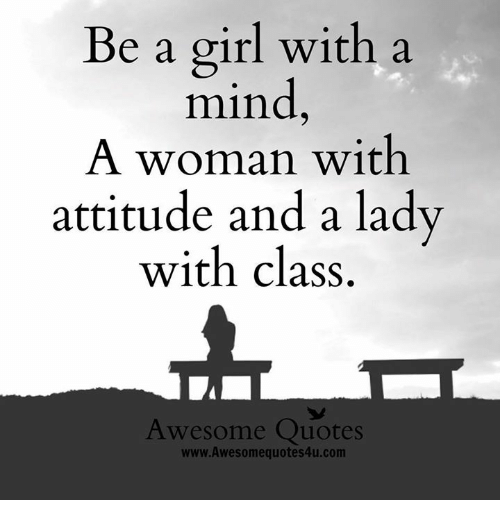 Be A Girl With A Mind A Woman With Attitude And A Lady With Class