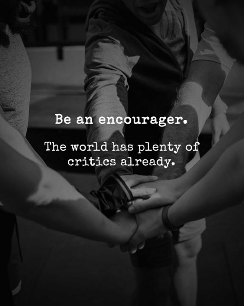 Memes, World, and 🤖: Be an encourager.  The world has plenty of  critics already.