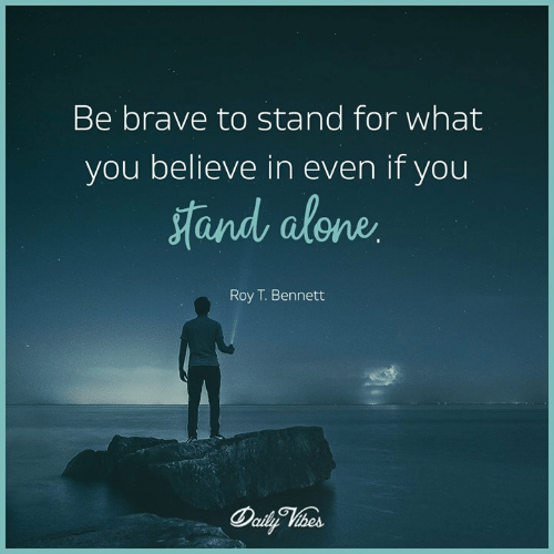 Being Alone, Memes, and Brave: Be brave to stand for what  you believe in even if you  and alone  Roy T. Bennett