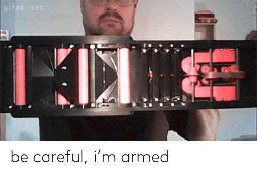 Armed: be careful, i'm armed