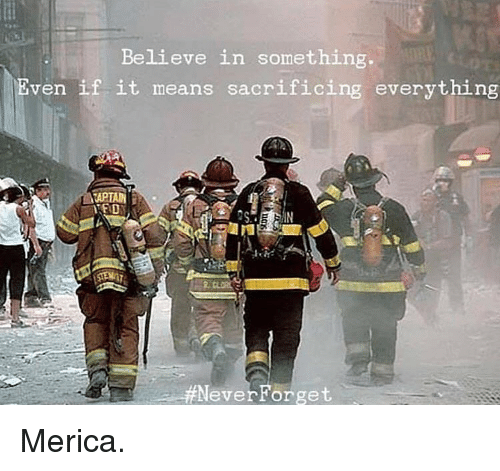 Neverforget: Be.lieve in Something  Even if it means sacrificing everything  IN  NeverForget Merica.
