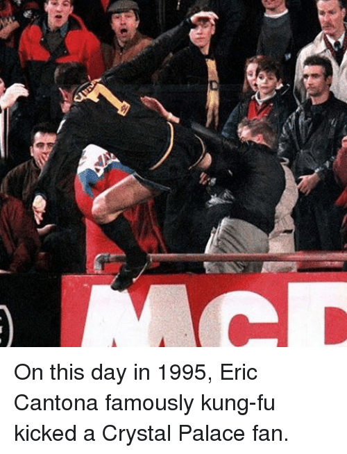 Eric Cantona: be On this day in 1995, Eric Cantona famously kung-fu kicked a Crystal Palace fan.