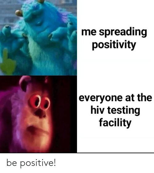 positive: be positive!