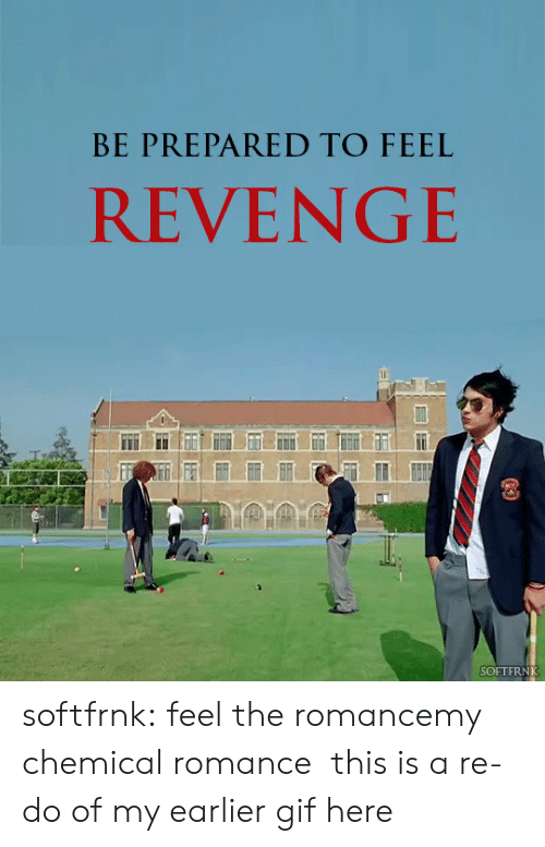 Gif, Revenge, and Tumblr: BE PREPARED TO FEEL  REVENGE  SOFTFRNK softfrnk:  feel the romancemy chemical romance  this is a re-do of my earlier gif here