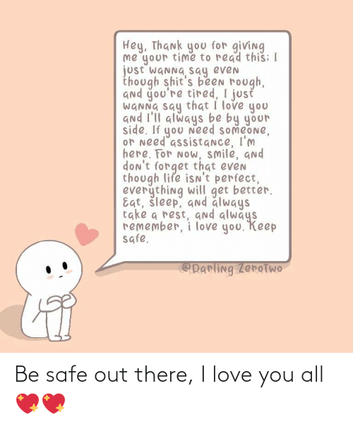 I Love You: Be safe out there, I love you all 💖💖