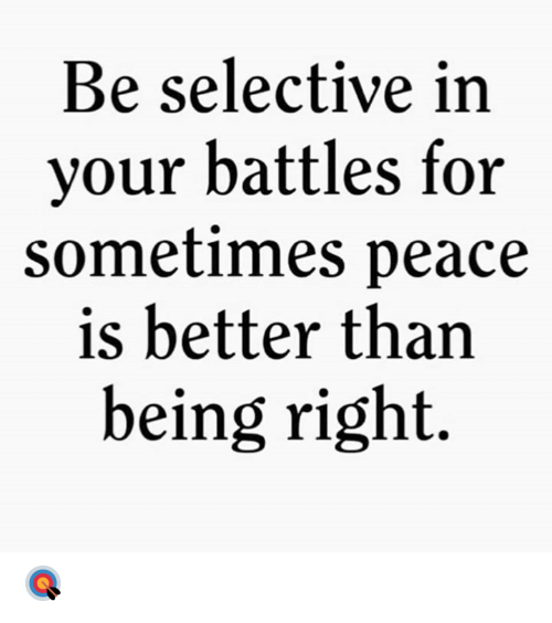 Peace, Hood, and Battles: Be selective in  your battles for  sometimes peace  is better than  being right. 🎯