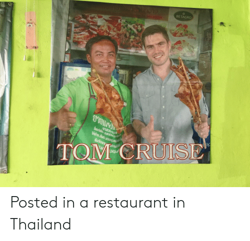 Tom Cruise: BE TAGRO  TOM CRUISE Posted in a restaurant in Thailand