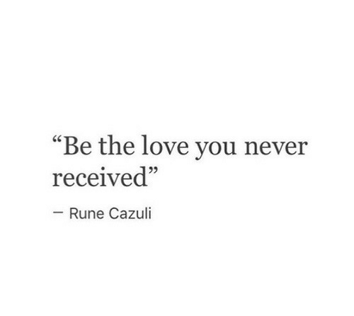"""Love, Never, and Rune: """"Be the love you never  received""""  05  Rune Cazuli"""