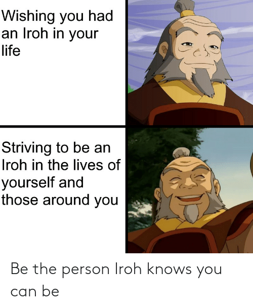 can: Be the person Iroh knows you can be